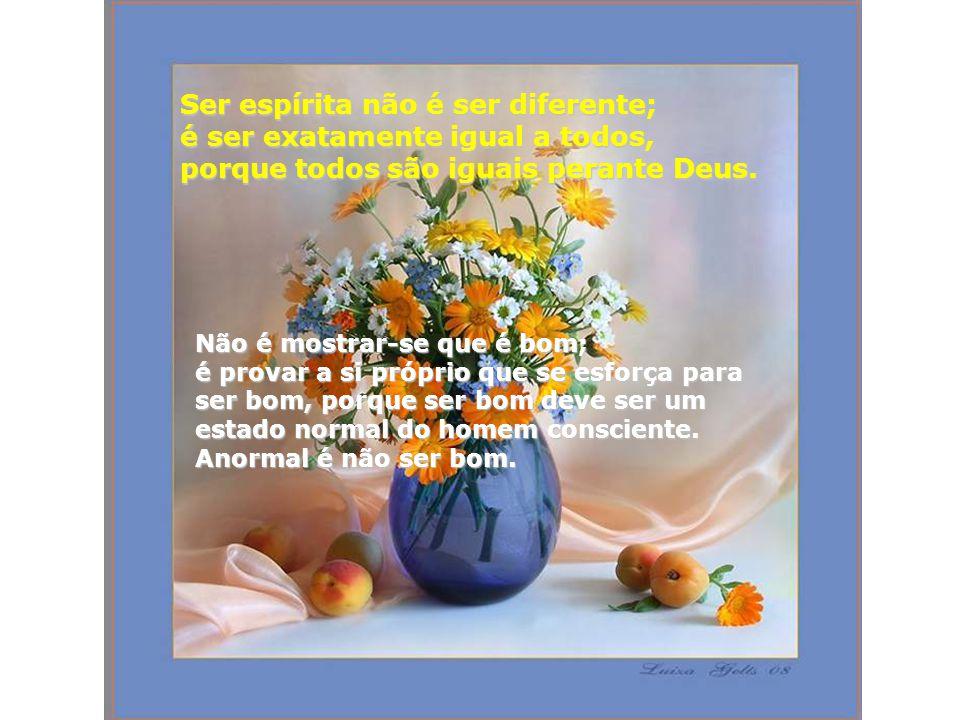 Ser espírita não é ser diferente; é ser exatamente igual a todos, porque todos são iguais perante Deus.