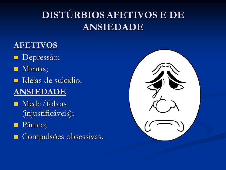 DISTÚRBIOS AFETIVOS E DE ANSIEDADE AFETIVOS Depressão; Depressão; Manias; Manias; Idéias de suicídio. Idéias de suicídio.ANSIEDADE Medo/fobias (injust