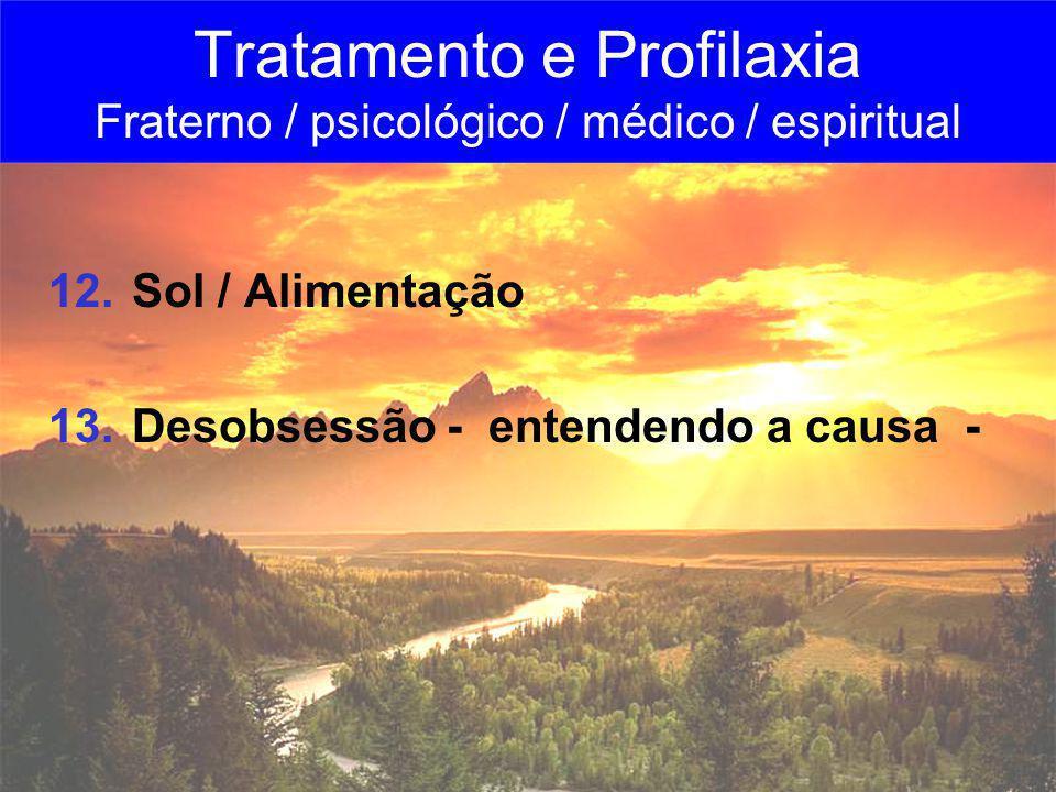 12. Sol / Alimentação 13. Desobsessão - entendendo a causa - Tratamento e Profilaxia Fraterno / psicológico / médico / espiritual
