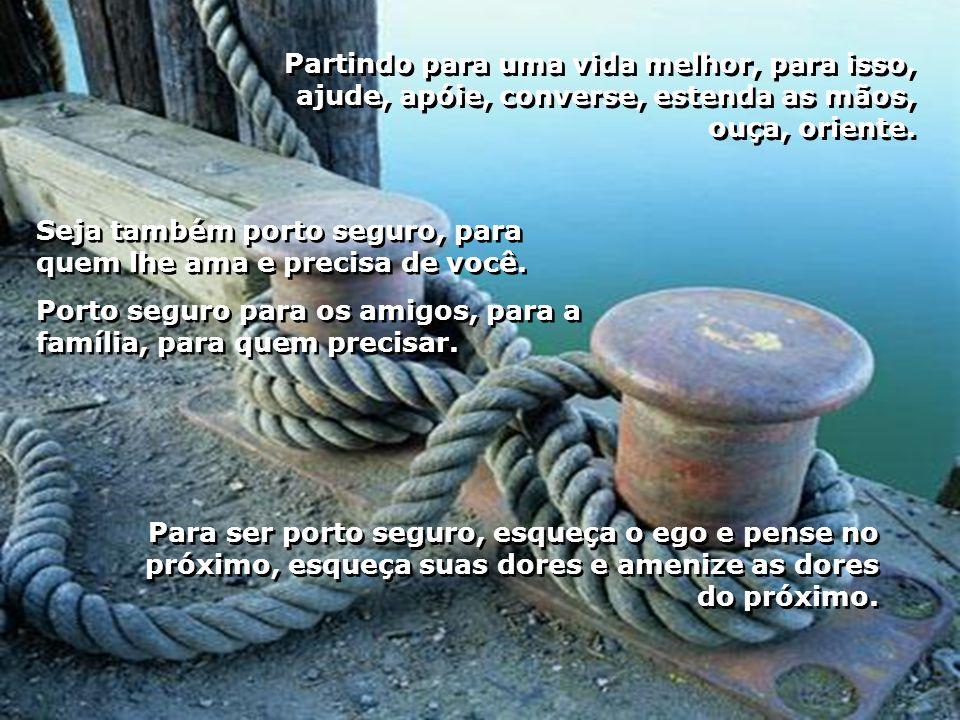 Partindo para uma vida melhor, para isso, ajude, apóie, converse, estenda as mãos, ouça, oriente.