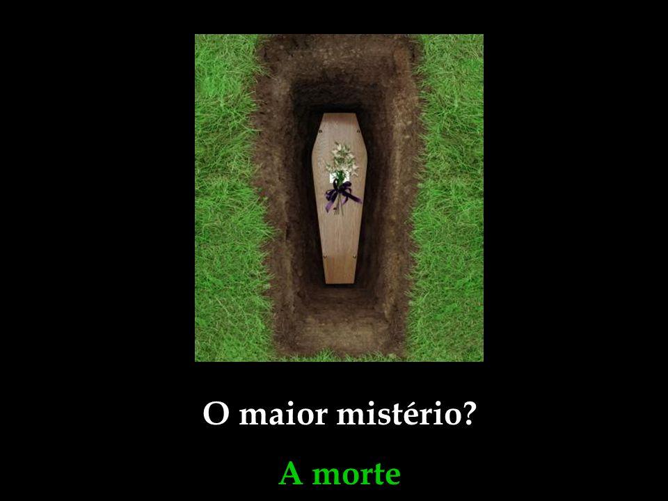 O maior mistério? A morte