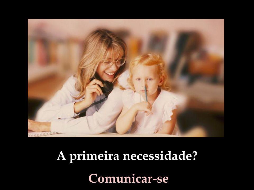 A primeira necessidade? Comunicar-se