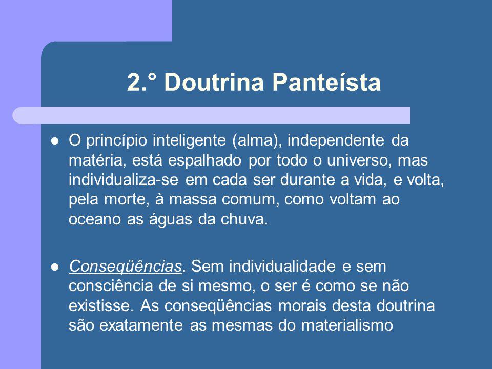 2.° Doutrina Panteísta O princípio inteligente (alma), independente da matéria, está espalhado por todo o universo, mas individualiza-se em cada ser d