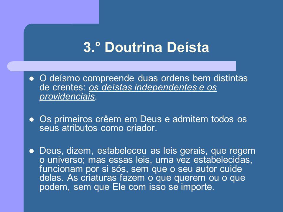 3.° Doutrina Deísta O deísmo compreende duas ordens bem distintas de crentes: os deístas independentes e os providenciais. Os primeiros crêem em Deus