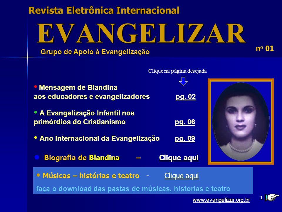 1 Revista Eletrônica Internacional EVANGELIZAR Grupo de Apoio à Evangelização n o 01 Mensagem de Blandina aos educadores e evangelizadores pg.