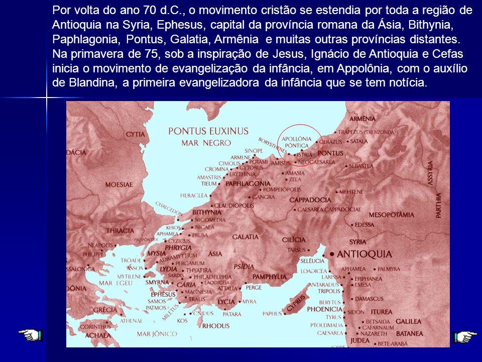8 Por volta do ano 70 d.C., o movimento cristão se estendia por toda a região de Antioquia na Syria, Ephesus, capital da província romana da Ásia, Bithynia, Paphlagonia, Pontus, Galatia, Armênia e muitas outras províncias distantes.