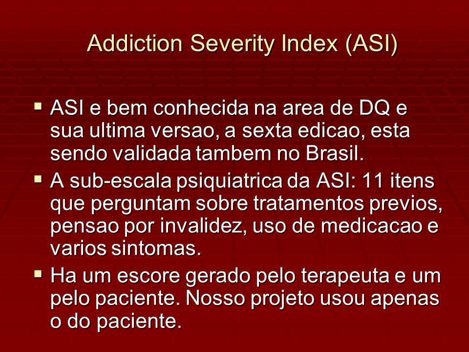 Addiction Severity Index (ASI) ASI e bem conhecida na area de DQ e sua ultima versao, a sexta edicao, esta sendo validada tambem no Brasil.