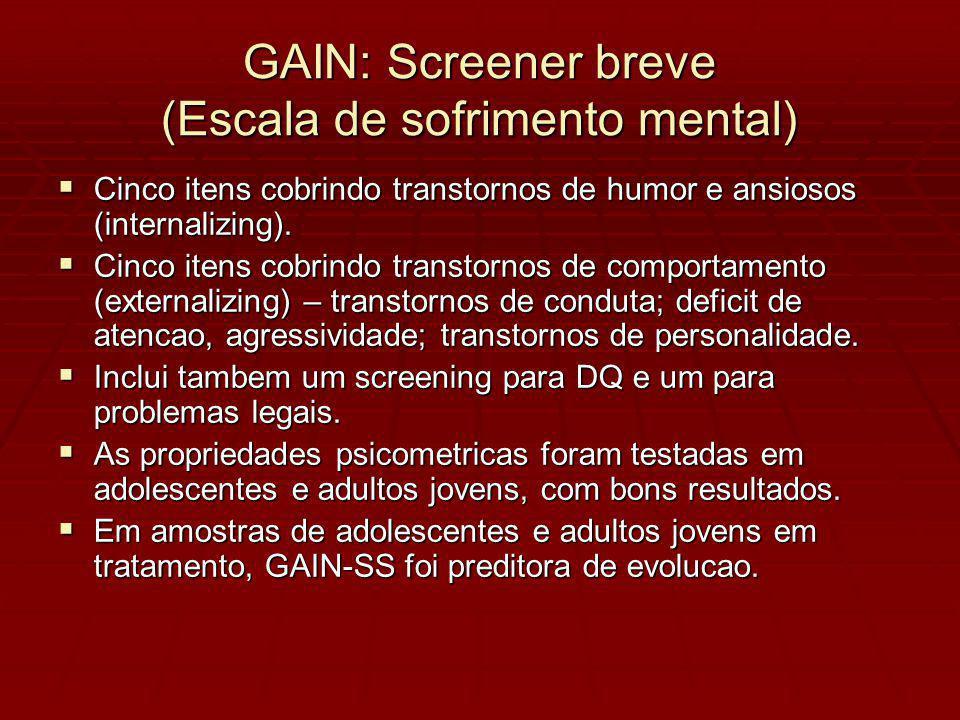 GAIN: Screener breve (Escala de sofrimento mental) Cinco itens cobrindo transtornos de humor e ansiosos (internalizing).