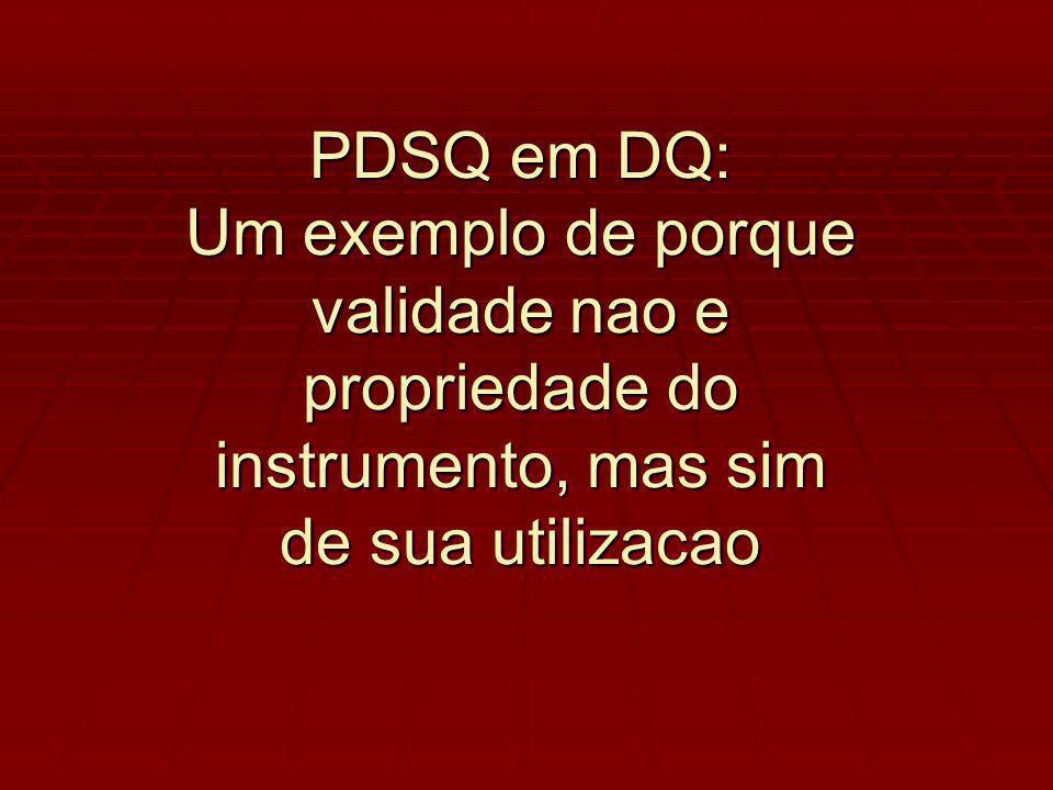 PDSQ em DQ: Um exemplo de porque validade nao e propriedade do instrumento, mas sim de sua utilizacao