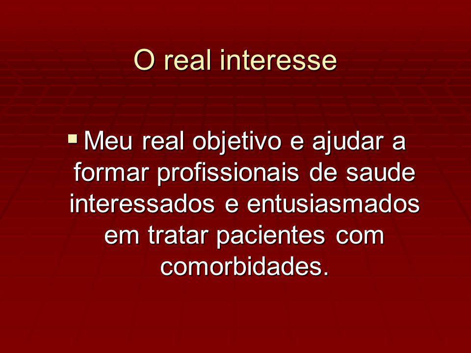 O real interesse Meu real objetivo e ajudar a formar profissionais de saude interessados e entusiasmados em tratar pacientes com comorbidades.
