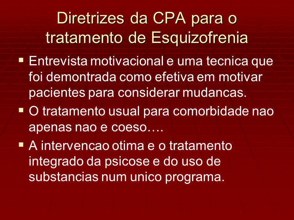 Diretrizes da CPA para o tratamento de Esquizofrenia Entrevista motivacional e uma tecnica que foi demontrada como efetiva em motivar pacientes para considerar mudancas.