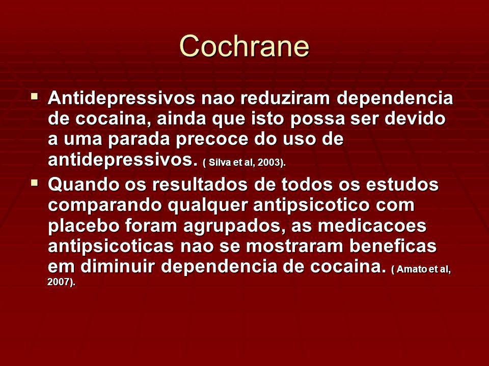 Cochrane Antidepressivos nao reduziram dependencia de cocaina, ainda que isto possa ser devido a uma parada precoce do uso de antidepressivos.