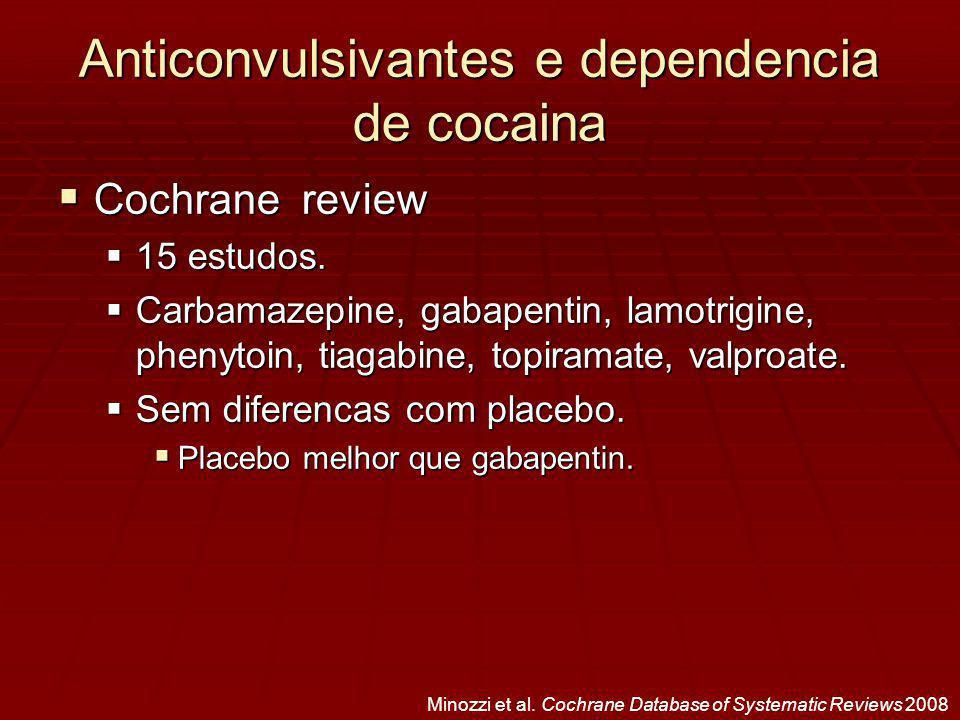Anticonvulsivantes e dependencia de cocaina Cochrane review Cochrane review 15 estudos.