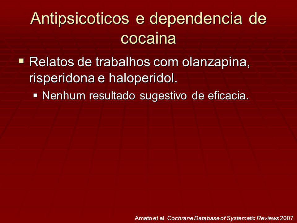 Antipsicoticos e dependencia de cocaina Relatos de trabalhos com olanzapina, risperidona e haloperidol.
