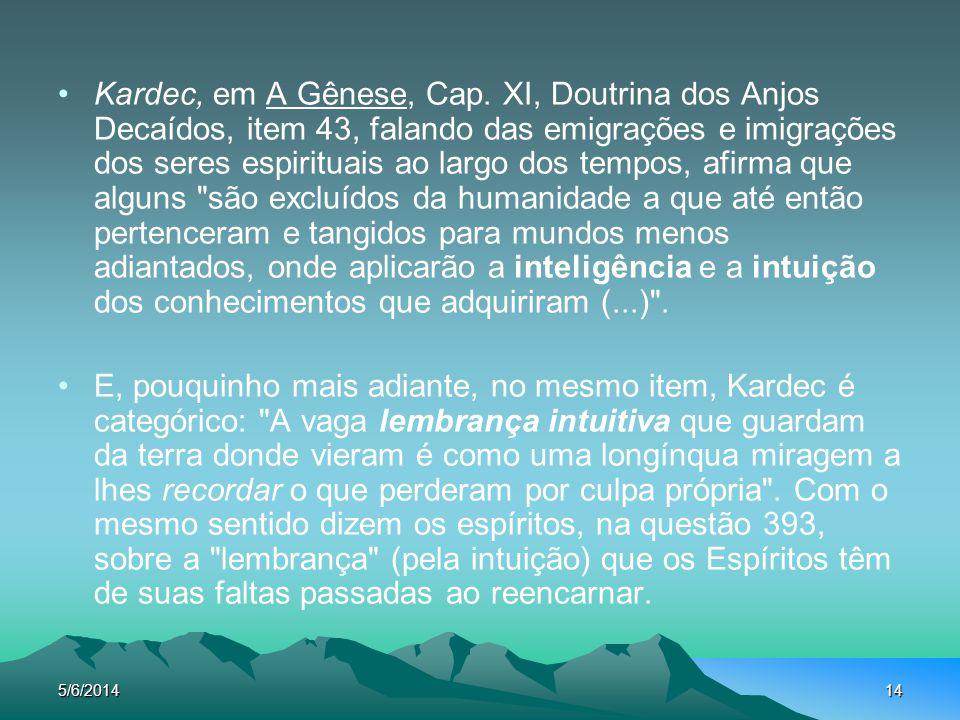 5/6/201414 Kardec, em A Gênese, Cap. XI, Doutrina dos Anjos Decaídos, item 43, falando das emigrações e imigrações dos seres espirituais ao largo dos