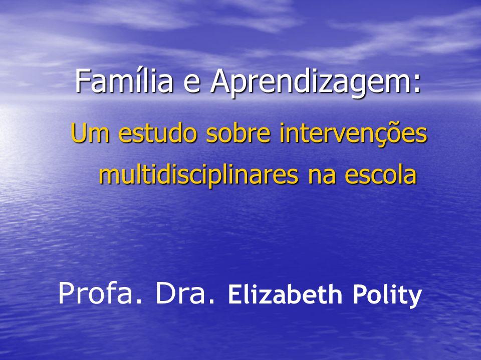 Família e Aprendizagem: Um estudo sobre intervenções multidisciplinares na escola Profa. Dra. Elizabeth Polity