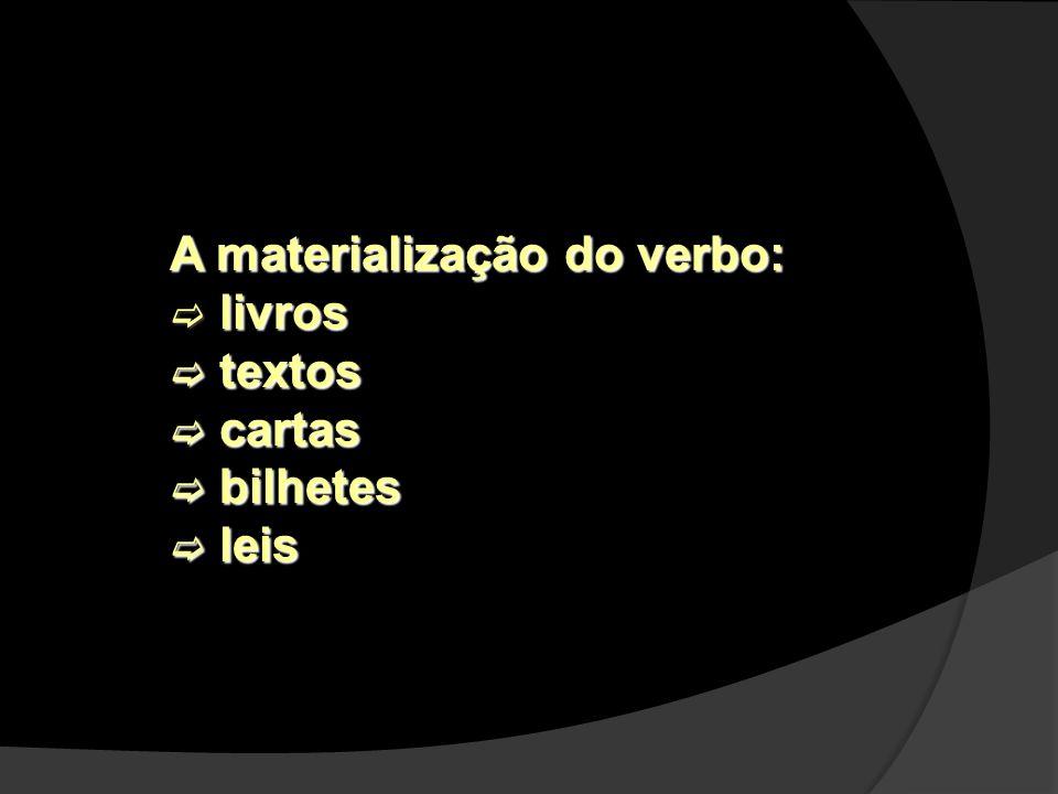 A materialização do verbo: livros livros textos textos cartas cartas bilhetes bilhetes leis leis