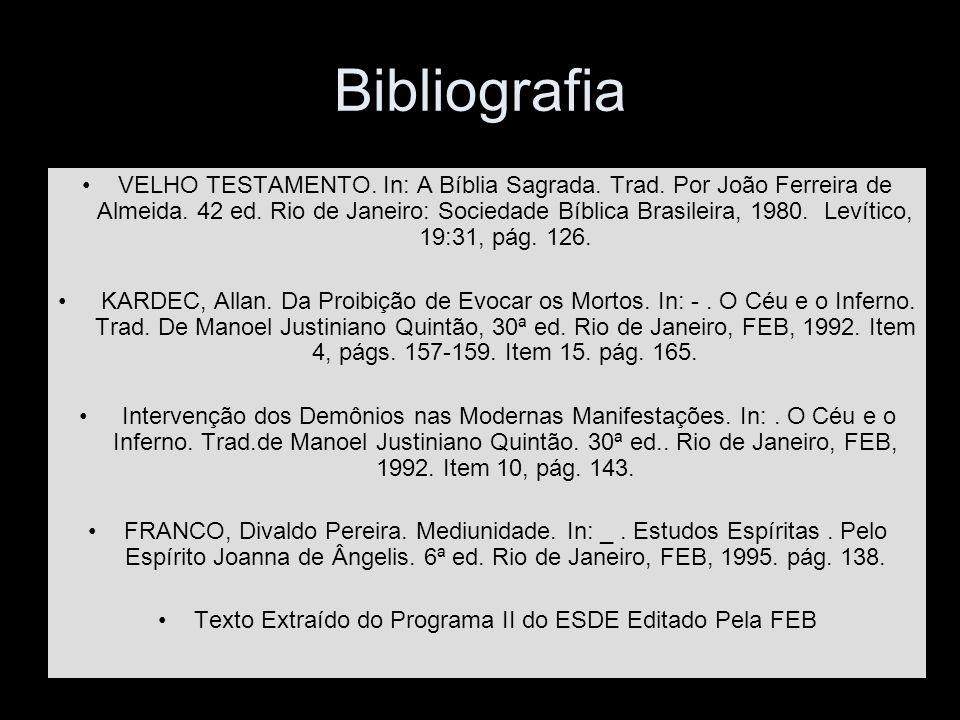 Bibliografia VELHO TESTAMENTO. In: A Bíblia Sagrada. Trad. Por João Ferreira de Almeida. 42 ed. Rio de Janeiro: Sociedade Bíblica Brasileira, 1980. Le
