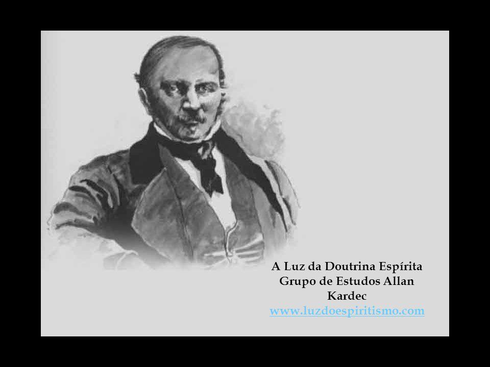 A Luz da Doutrina Espírita Grupo de Estudos Allan Kardec www.luzdoespiritismo.com www.luzdoespiritismo.com