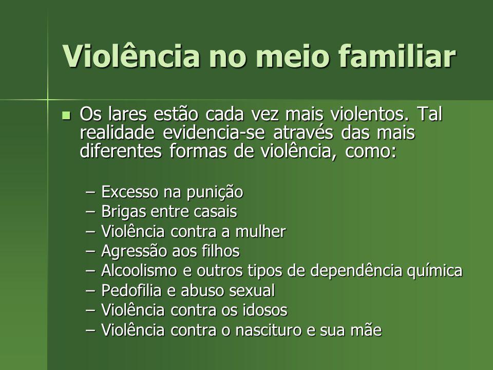 Violência no meio familiar Os lares estão cada vez mais violentos. Tal realidade evidencia-se através das mais diferentes formas de violência, como: O