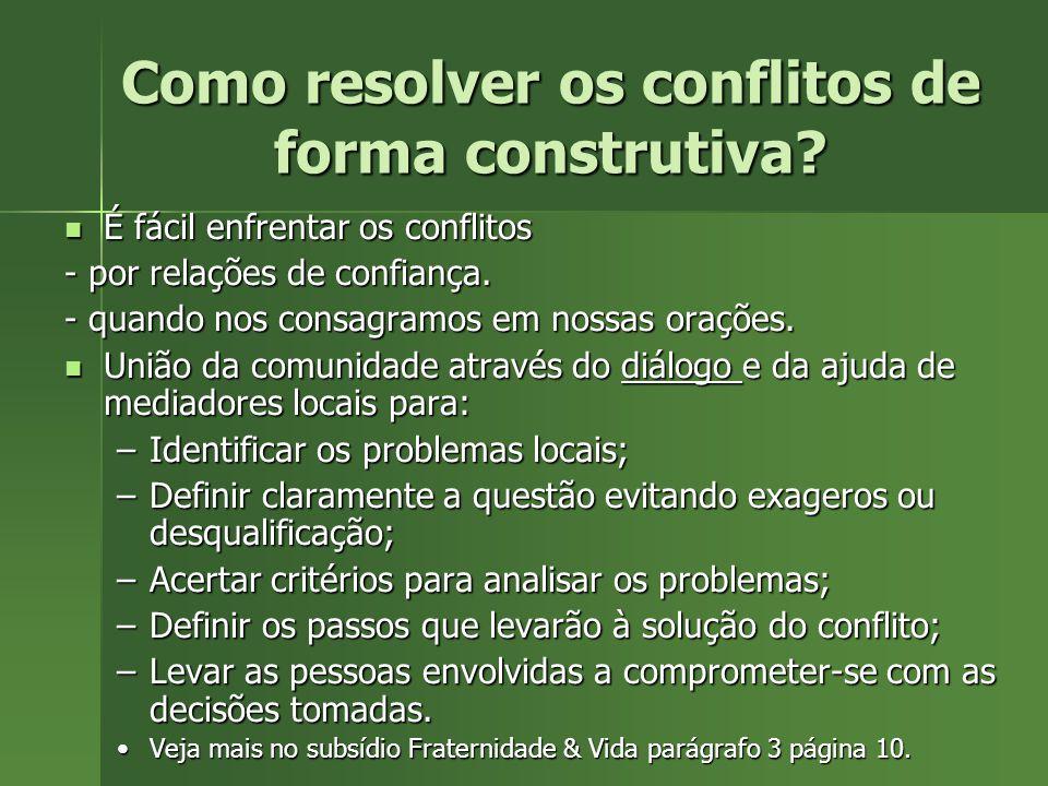 Como resolver os conflitos de forma construtiva? É fácil enfrentar os conflitos É fácil enfrentar os conflitos - por relações de confiança. - quando n