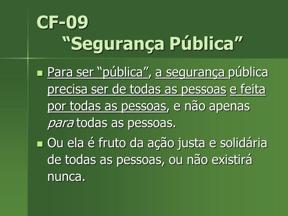 CF-09 Segurança Pública Para ser pública, a segurança pública precisa ser de todas as pessoas e feita por todas as pessoas, e não apenas para todas as pessoas.