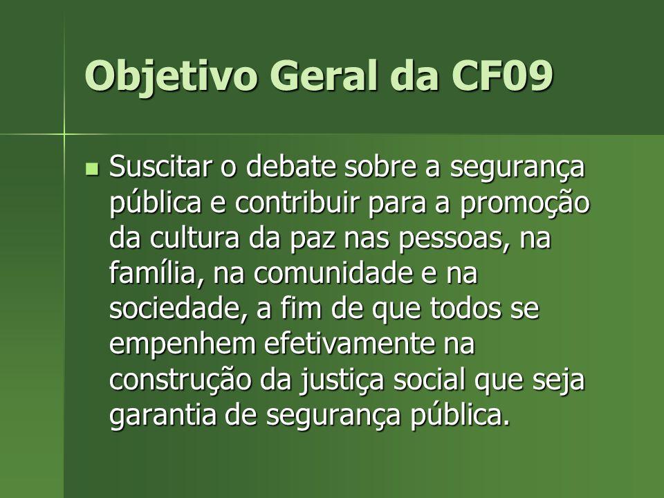 Objetivo Geral da CF09 Suscitar o debate sobre a segurança pública e contribuir para a promoção da cultura da paz nas pessoas, na família, na comunida