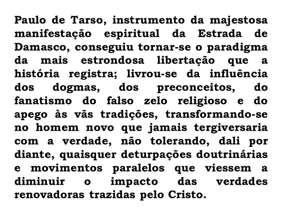 Paulo de Tarso, instrumento da majestosa manifestação espiritual da Estrada de Damasco, conseguiu tornar-se o paradigma da mais estrondosa libertação