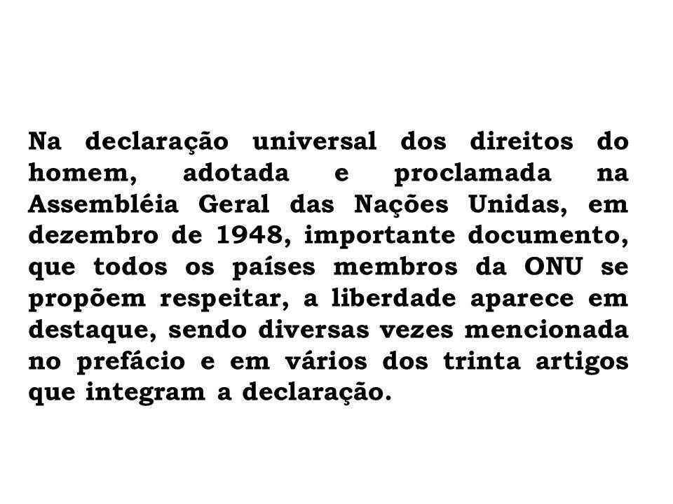 Na declaração universal dos direitos do homem, adotada e proclamada na Assembléia Geral das Nações Unidas, em dezembro de 1948, importante documento,