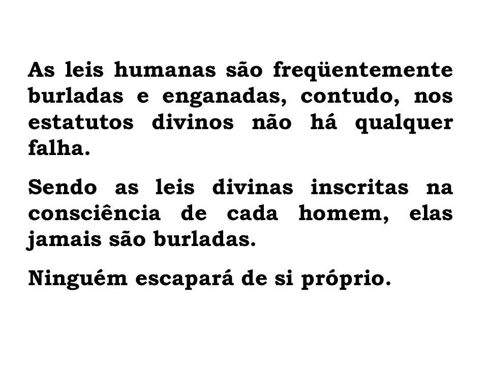 As leis humanas são freqüentemente burladas e enganadas, contudo, nos estatutos divinos não há qualquer falha. Sendo as leis divinas inscritas na cons