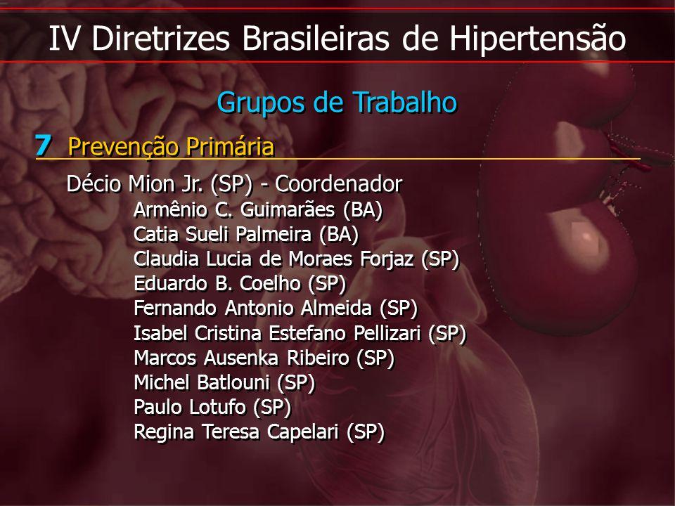IV Diretrizes Brasileiras de Hipertensão 7 Prevenção Primária Décio Mion Jr. (SP) - Coordenador Armênio C. Guimarães (BA) Catia Sueli Palmeira (BA) Cl