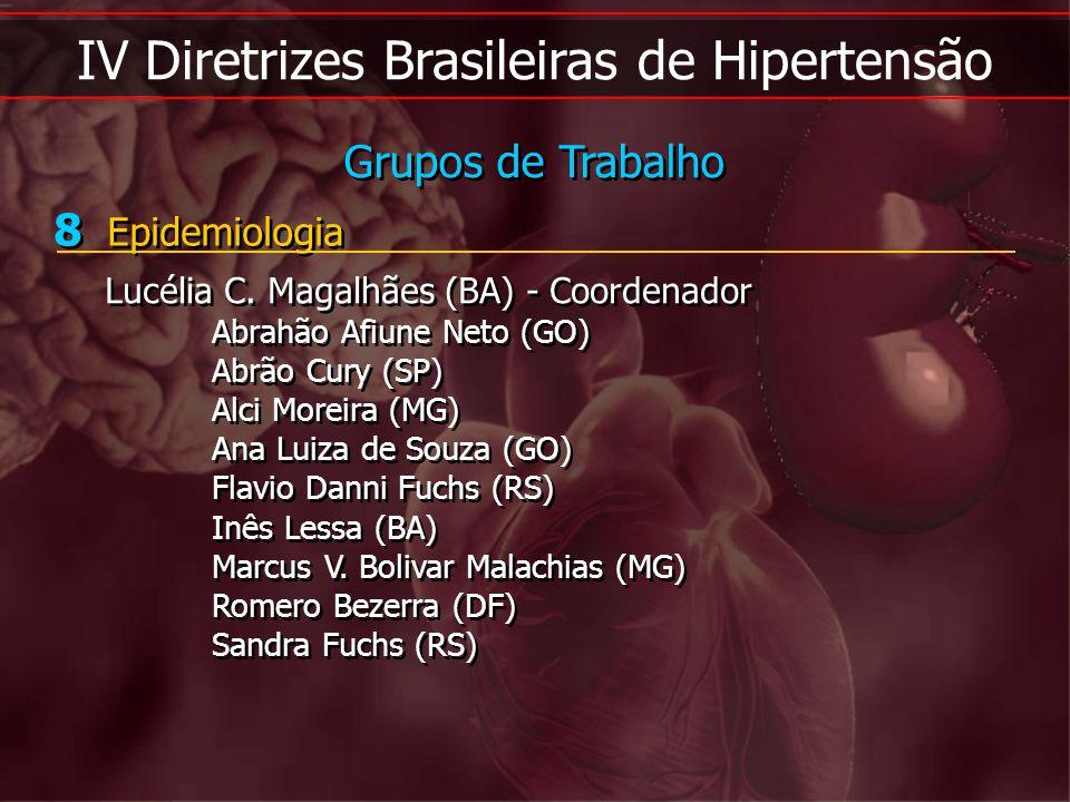 IV Diretrizes Brasileiras de Hipertensão 8 Epidemiologia Lucélia C. Magalhães (BA) - Coordenador Abrahão Afiune Neto (GO) Abrão Cury (SP) Alci Moreira