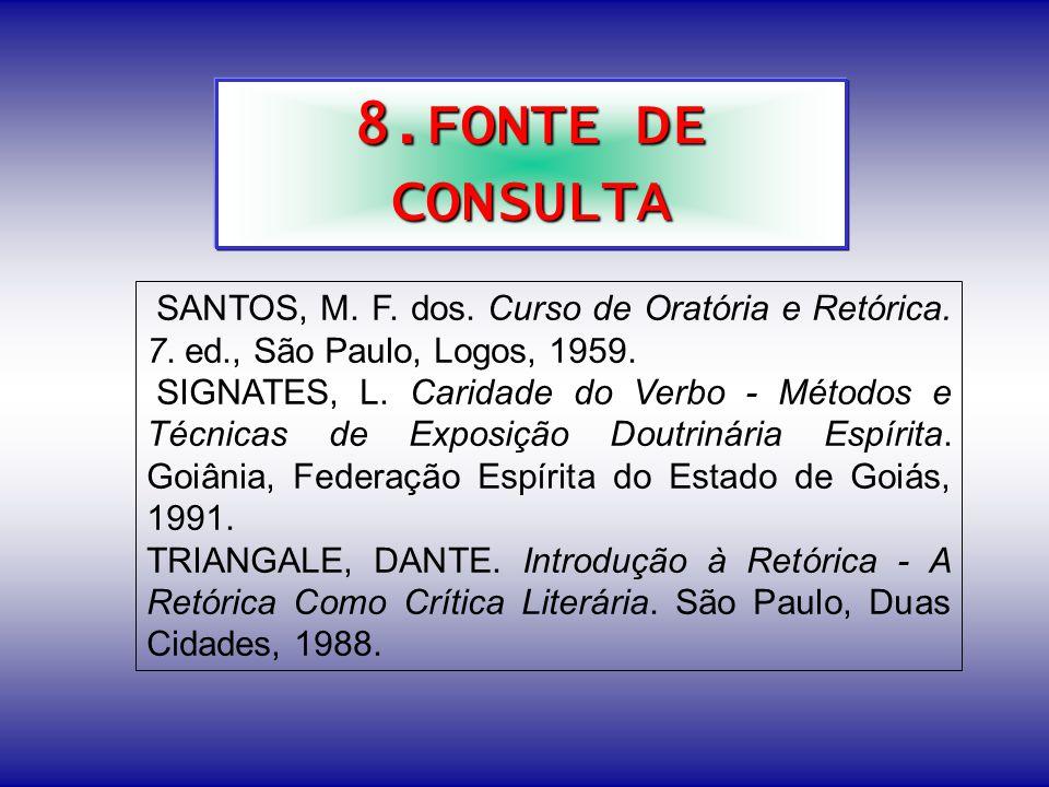 8.FONTE DE CONSULTA SANTOS, M.F. dos. Curso de Oratória e Retórica.
