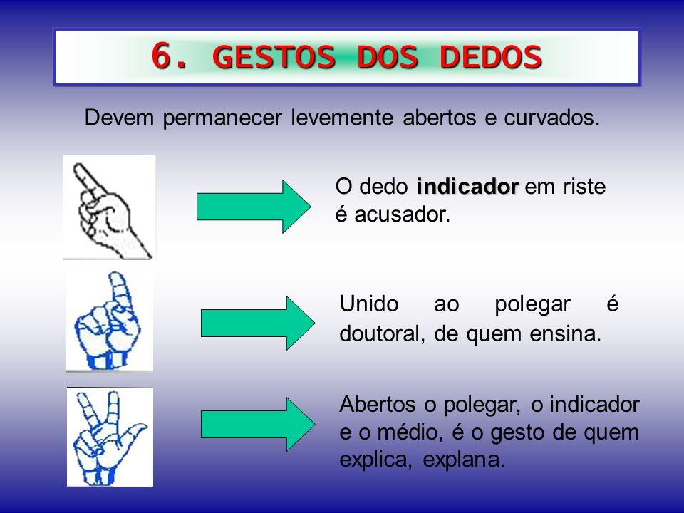 6.GESTOS DOS DEDOS Devem permanecer levemente abertos e curvados.