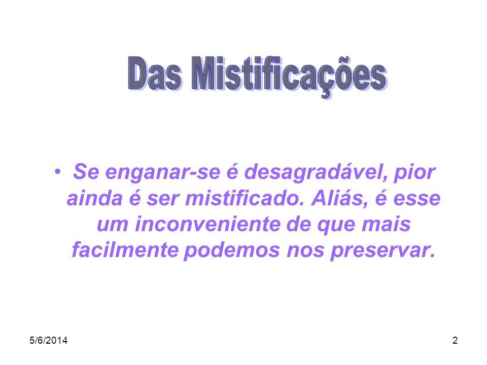 2 Se enganar-se é desagradável, pior ainda é ser mistificado. Aliás, é esse um inconveniente de que mais facilmente podemos nos preservar.