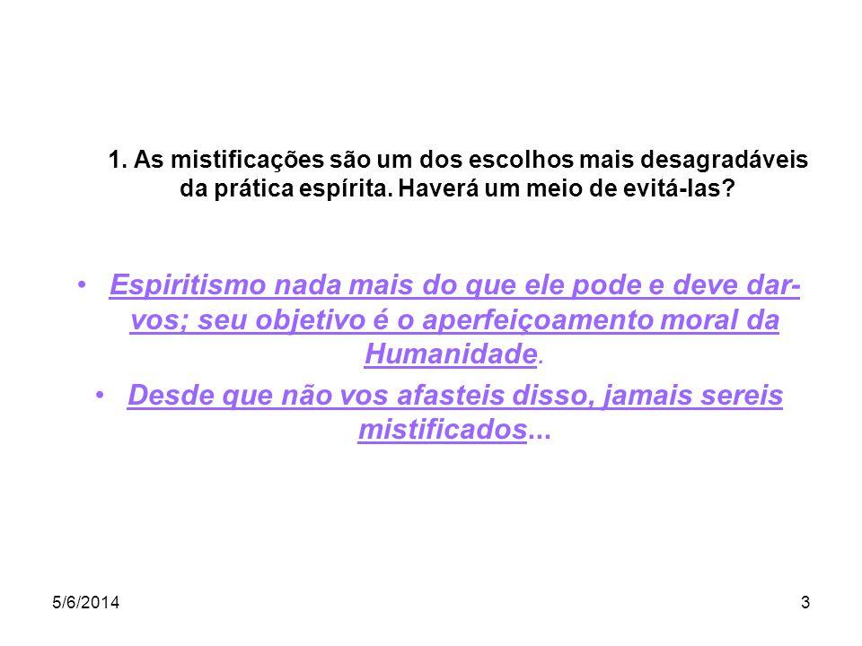 5/6/20143 Espiritismo nada mais do que ele pode e deve dar- vos; seu objetivo é o aperfeiçoamento moral da Humanidade.