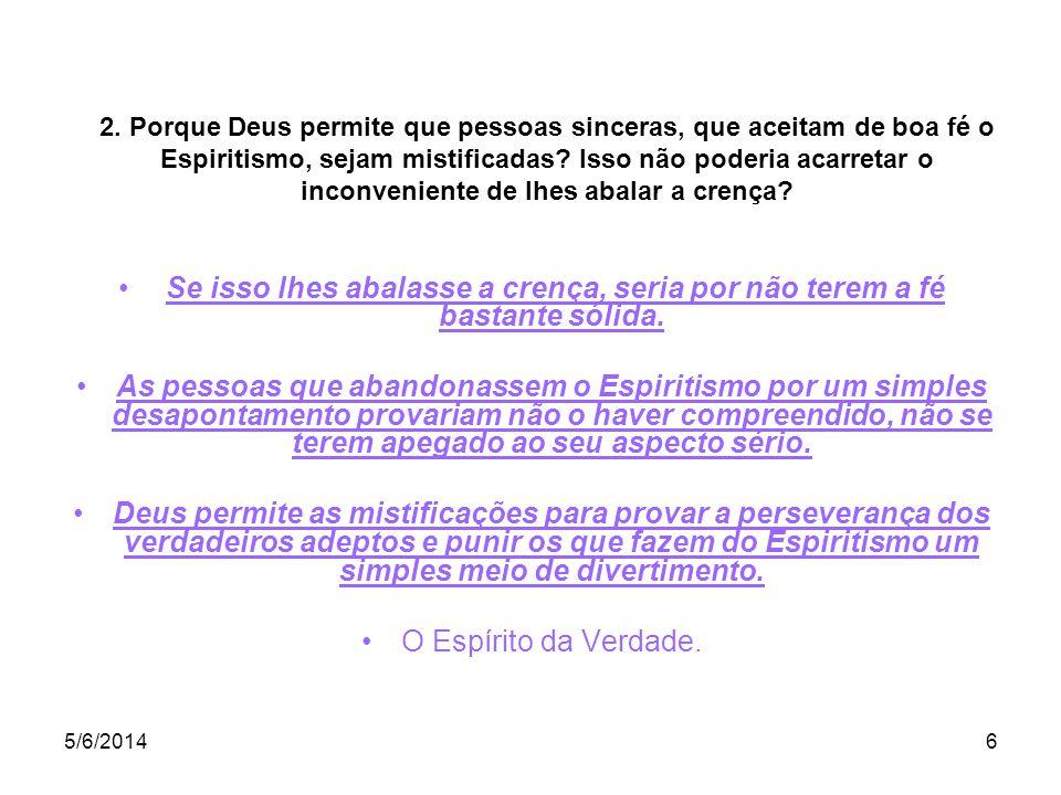 5/6/20147 Observação A malandragem dos Espíritos mistificadores ultrapassa às vezes tudo que se possa imaginar.