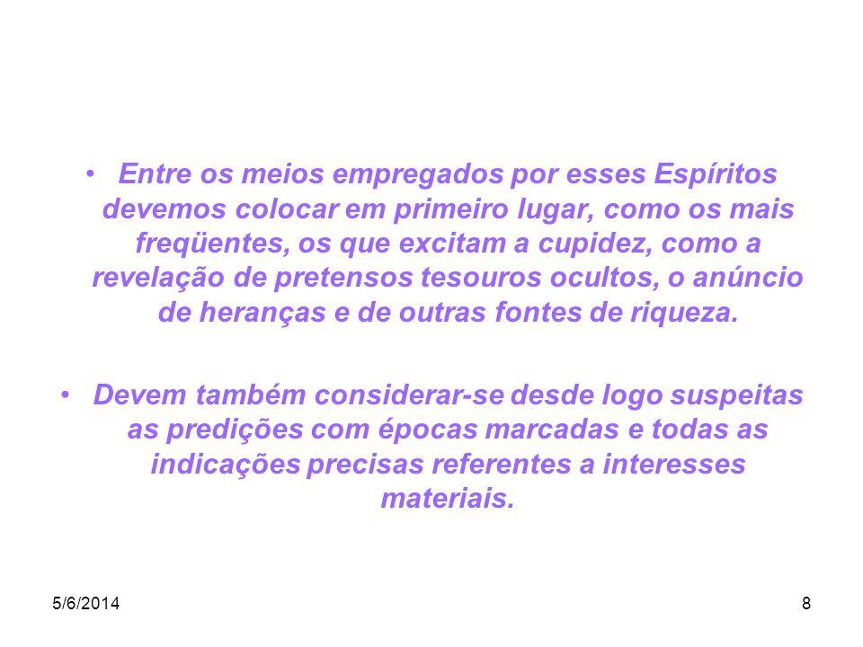 5/6/20148 Entre os meios empregados por esses Espíritos devemos colocar em primeiro lugar, como os mais freqüentes, os que excitam a cupidez, como a r