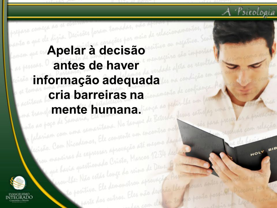 Apelar à decisão antes de haver informação adequada cria barreiras na mente humana.