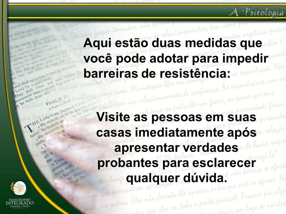 Aqui estão duas medidas que você pode adotar para impedir barreiras de resistência: Visite as pessoas em suas casas imediatamente após apresentar verd
