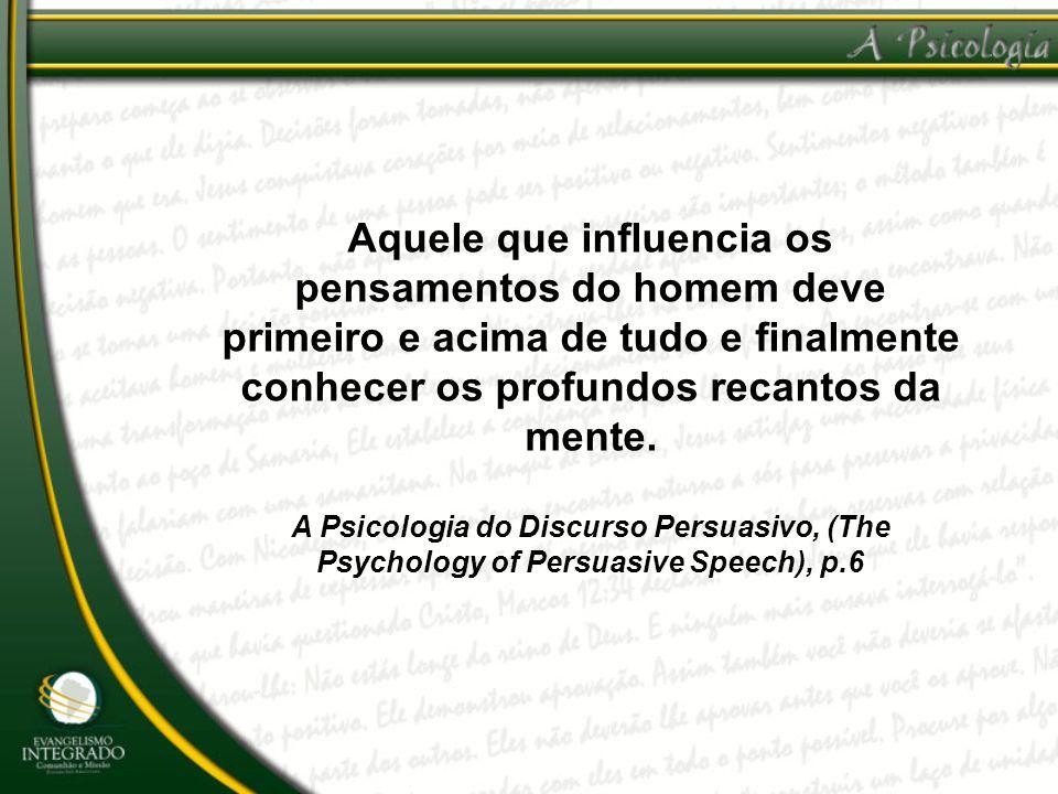 Aquele que influencia os pensamentos do homem deve primeiro e acima de tudo e finalmente conhecer os profundos recantos da mente. A Psicologia do Disc