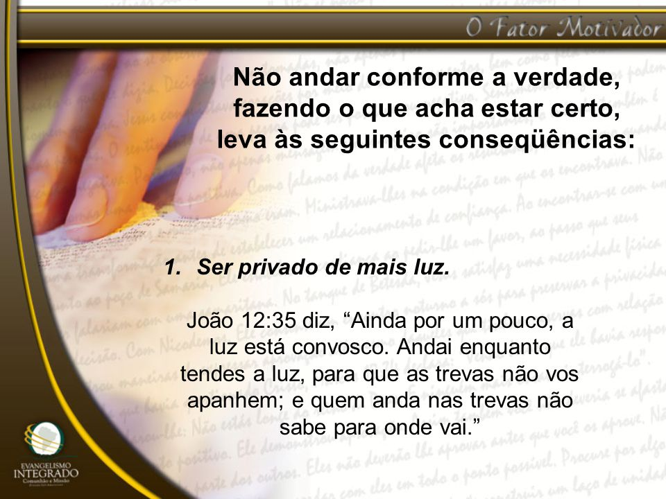 1.Ser privado de mais luz. João 12:35 diz, Ainda por um pouco, a luz está convosco. Andai enquanto tendes a luz, para que as trevas não vos apanhem; e