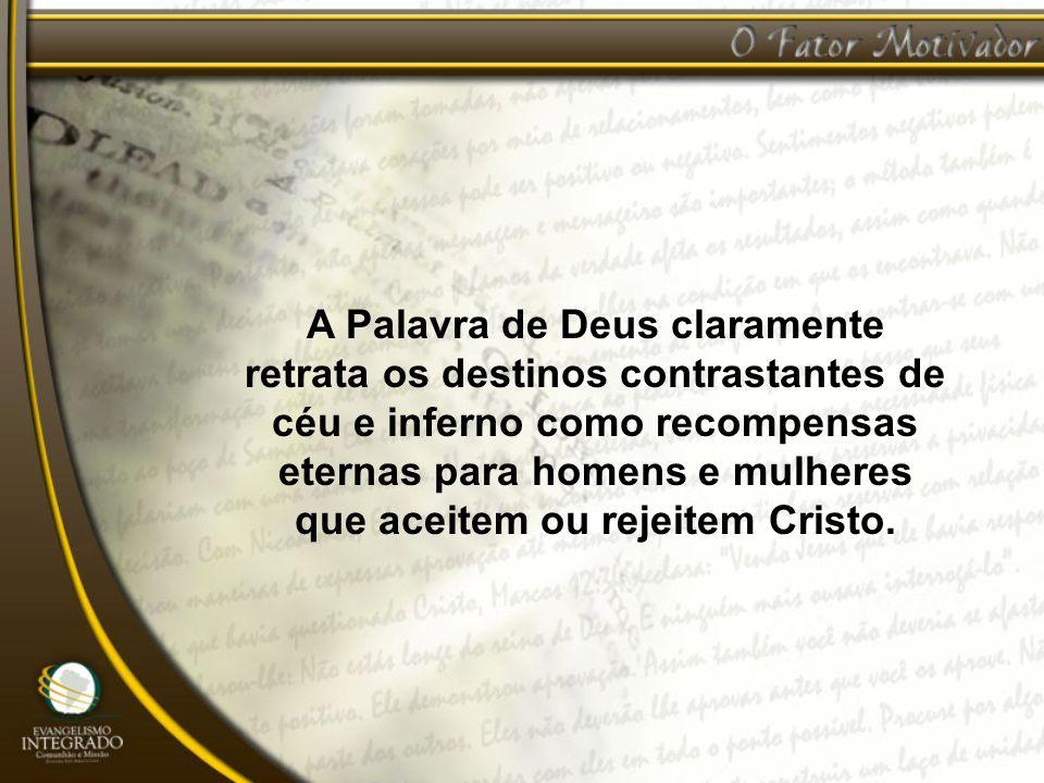 A Palavra de Deus claramente retrata os destinos contrastantes de céu e inferno como recompensas eternas para homens e mulheres que aceitem ou rejeite