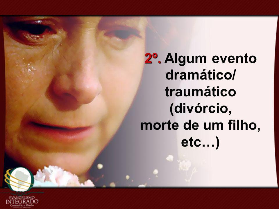 2º. 2º. Algum evento dramático/ traumático (divórcio, morte de um filho, etc…)