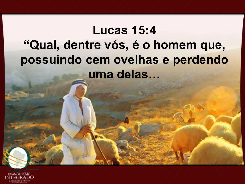 Lucas 15:4 Qual, dentre vós, é o homem que, possuindo cem ovelhas e perdendo uma delas…