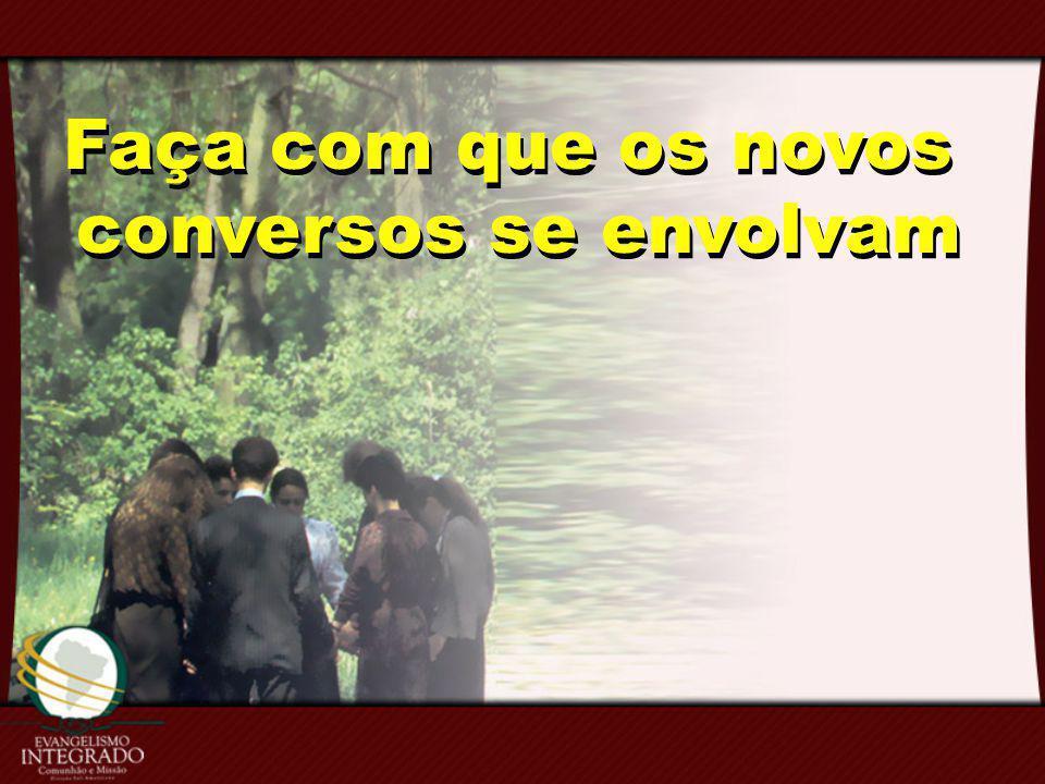 Faça com que os novos conversos se envolvam Faça com que os novos conversos se envolvam