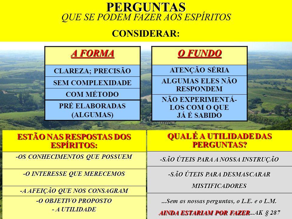 SÃO PARTICULARMENTE ANTIPÁTICAS AOS ESPÍRITOS: AS INÚTEIS, FEITAS PARA SATISFAÇÃO DA CURIOSIDADE OU PARA PROVÁ-LOS.ASSUNTOS O FUTURO EXISTÊNCIAS PASSADAS QUESTÕES MORAIS E MATERIAIS A SAÚDE INVENÇÕES E DESCOBERTAS TESOUROS OCULTOS OUTROS MUNDOS PERGUNTAS EXPERIÊNCIA DE KARDEC PERGUNTAS QUE SE PODEM FAZER AOS ESPÍRITOS EXPERIÊNCIA DE KARDECOBSERVAÇÕES TODA PREDIÇÃO CIRCUNSTANCIADA DEVE SER CONSIDERADA SUSPEITA DEUS LHES PERMITE REVELAR ALGUMAS COISAS PARA O BEM OS INTERESSES DA ALMA, SÃO SEMPRE ATENDIDOS.