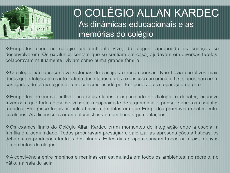 O COLÉGIO ALLAN KARDEC As dinâmicas educacionais e as memórias do colégio Eurípedes criou no colégio um ambiente vivo, de alegria, apropriado às crian