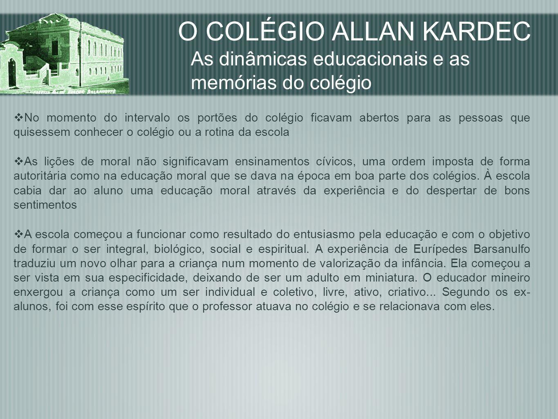 O COLÉGIO ALLAN KARDEC As dinâmicas educacionais e as memórias do colégio No momento do intervalo os portões do colégio ficavam abertos para as pessoa