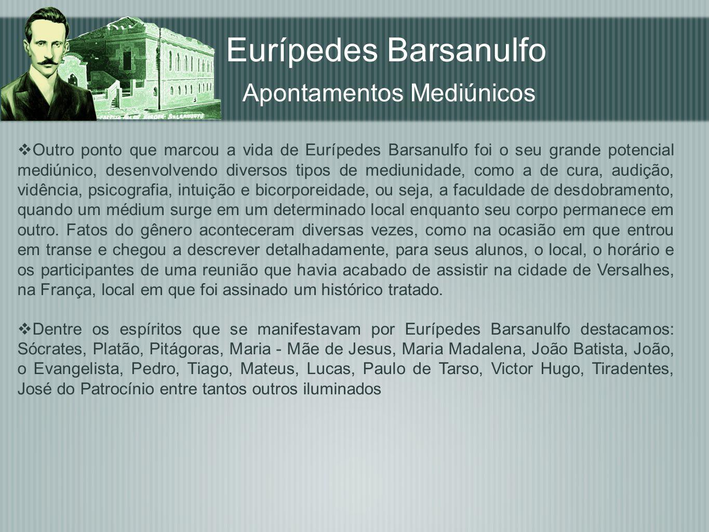 Eurípedes Barsanulfo Apontamentos Mediúnicos Outro ponto que marcou a vida de Eurípedes Barsanulfo foi o seu grande potencial mediúnico, desenvolvendo